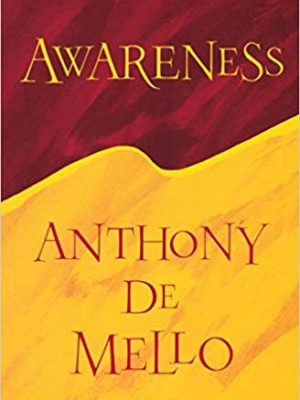 Awareness – by Anthony de Mello