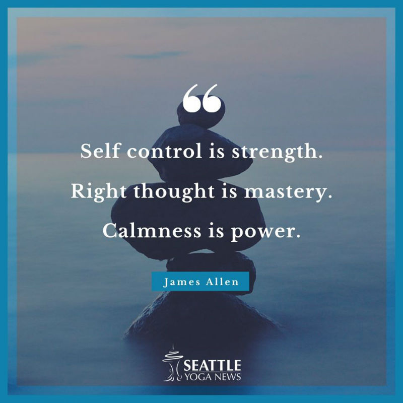 Self-control is strength Right thought is mastery Calmness is power