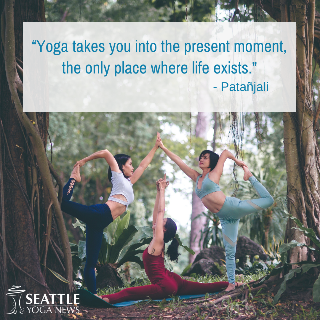 -Yoga takes you into the present moment the only place where life exists